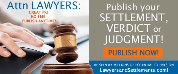 Lawyers click here to submit your settlements and verdicts to have them published for free on our websites
